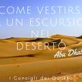 Abu Dhabi - Come vestirsi per un escursione nel deserto